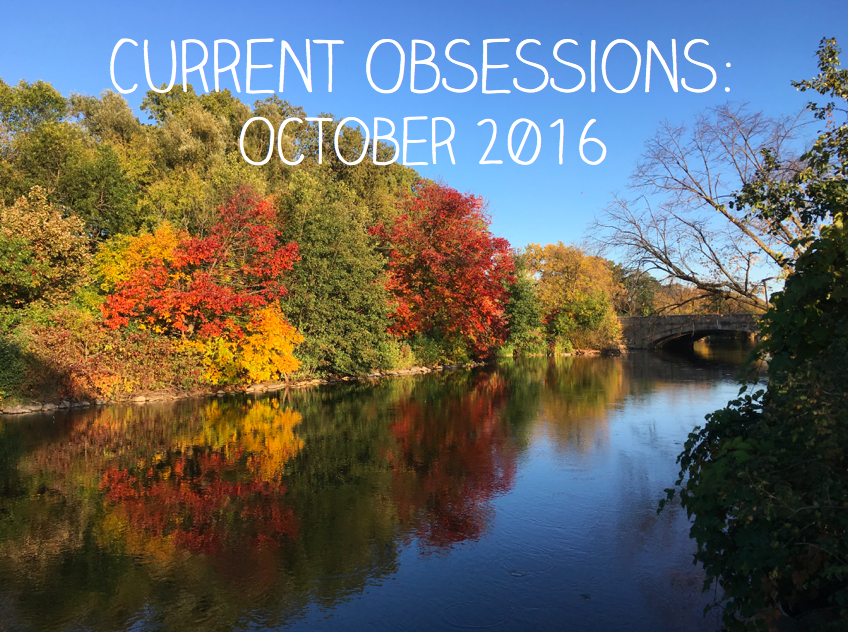 Current obsessions: October 2016