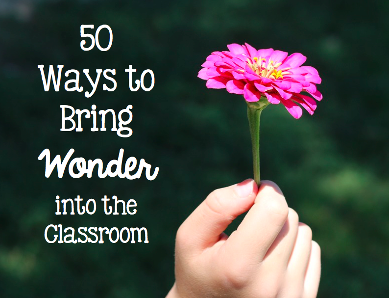 50 Ways to Bring Wonder into the Classroom