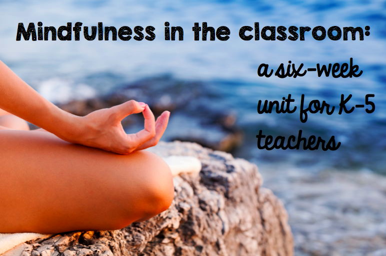 Mindfulness in the classroom: a six-week unit