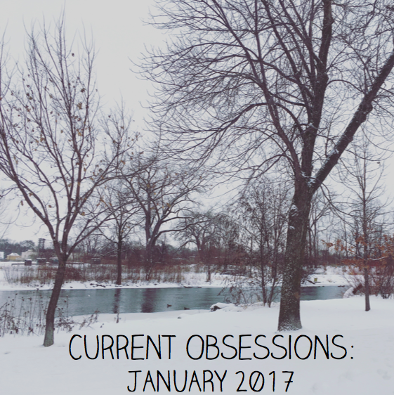 Current obsessions: January 2017